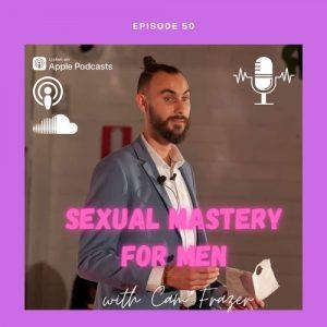 Episode #50 – Sexual Mastery For Men – w/Sexologist Cam Frazer